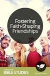 Fostering Faith-Shaping Friendships