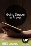 Going Deeper in Prayer