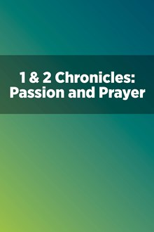 1 & 2 Chronicles: Passion and Prayer