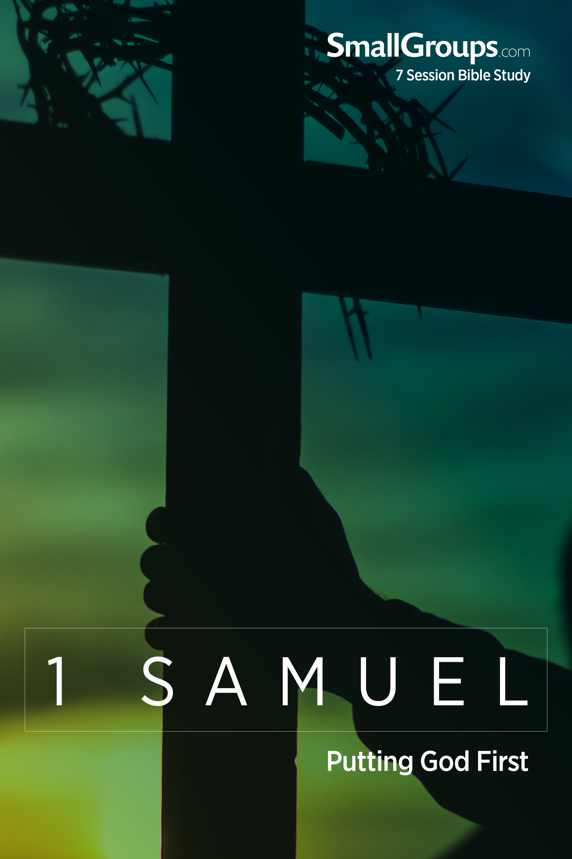 1 Samuel: Putting God First (7 session study)