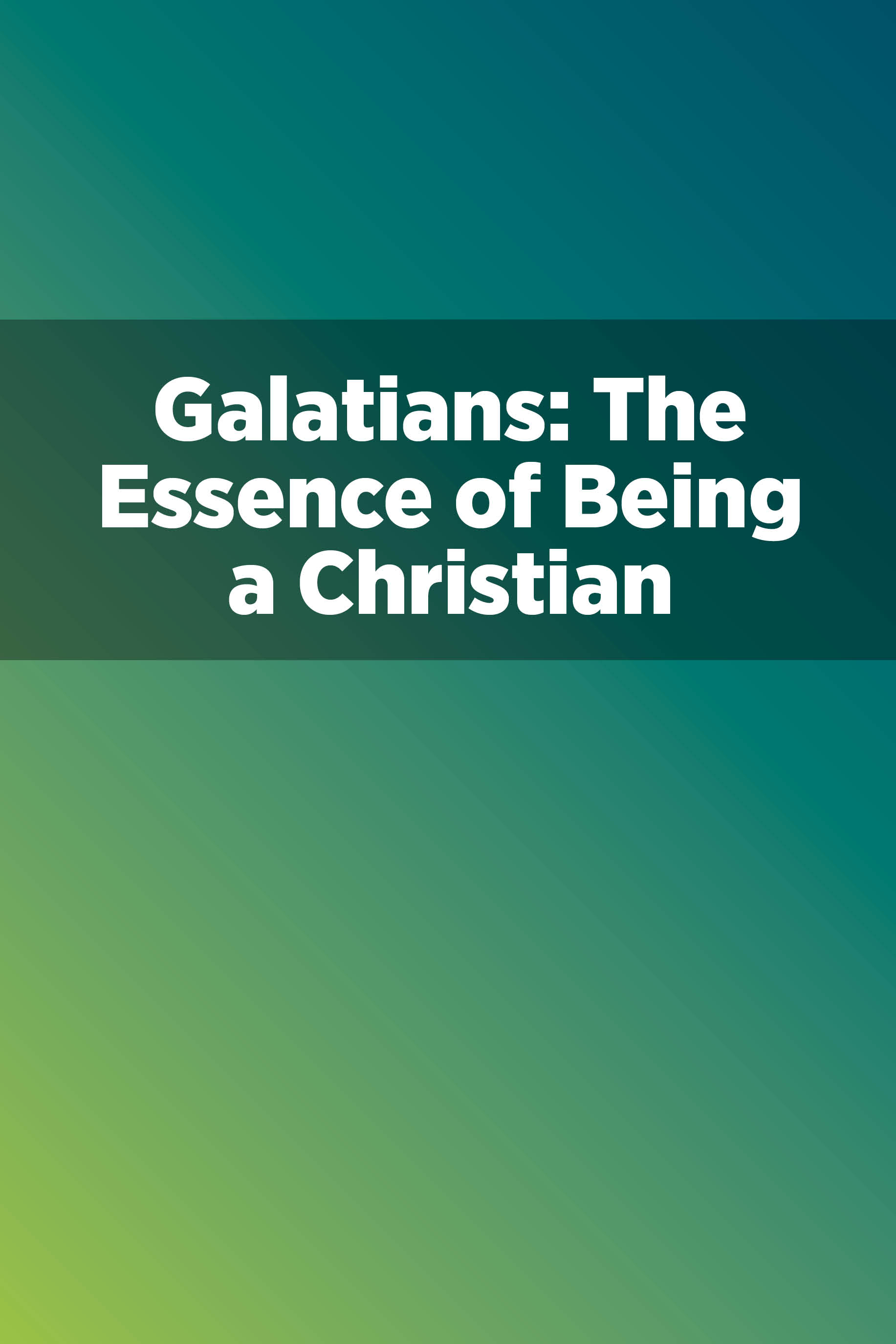 Galatians: The Essence of Being a Christian
