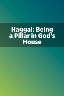 Haggai: Being a Pillar in God's House