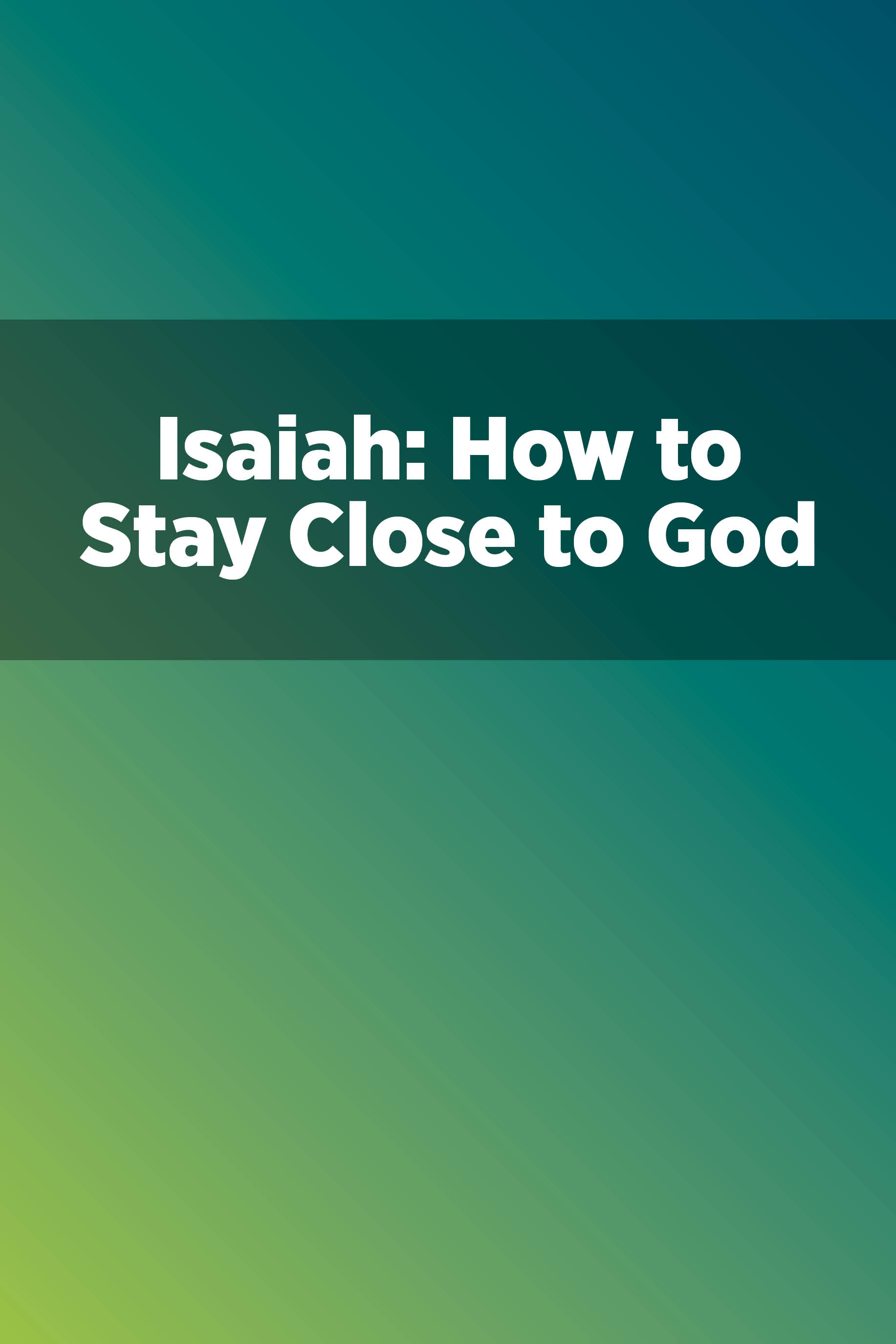 Isaiah: How to Stay Close to God