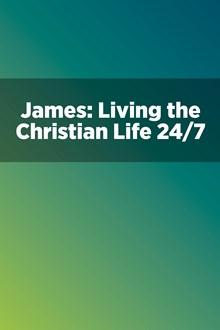 James: Living the Christian Life 24/7