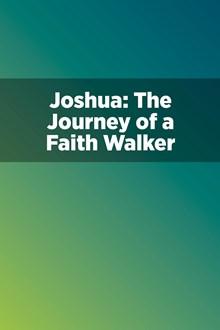 Joshua: The Journey of a Faith Walker