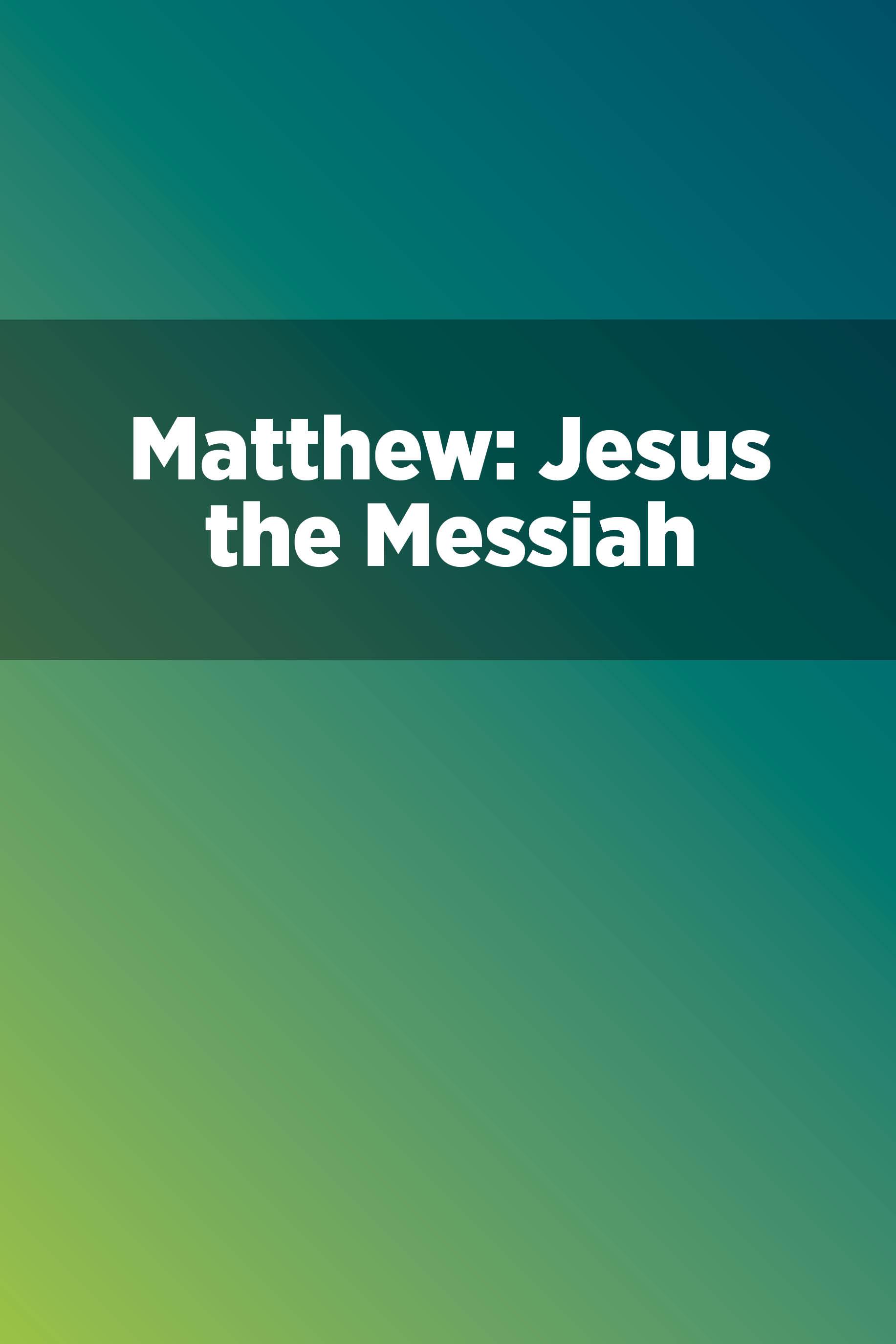 Matthew: Jesus the Messiah