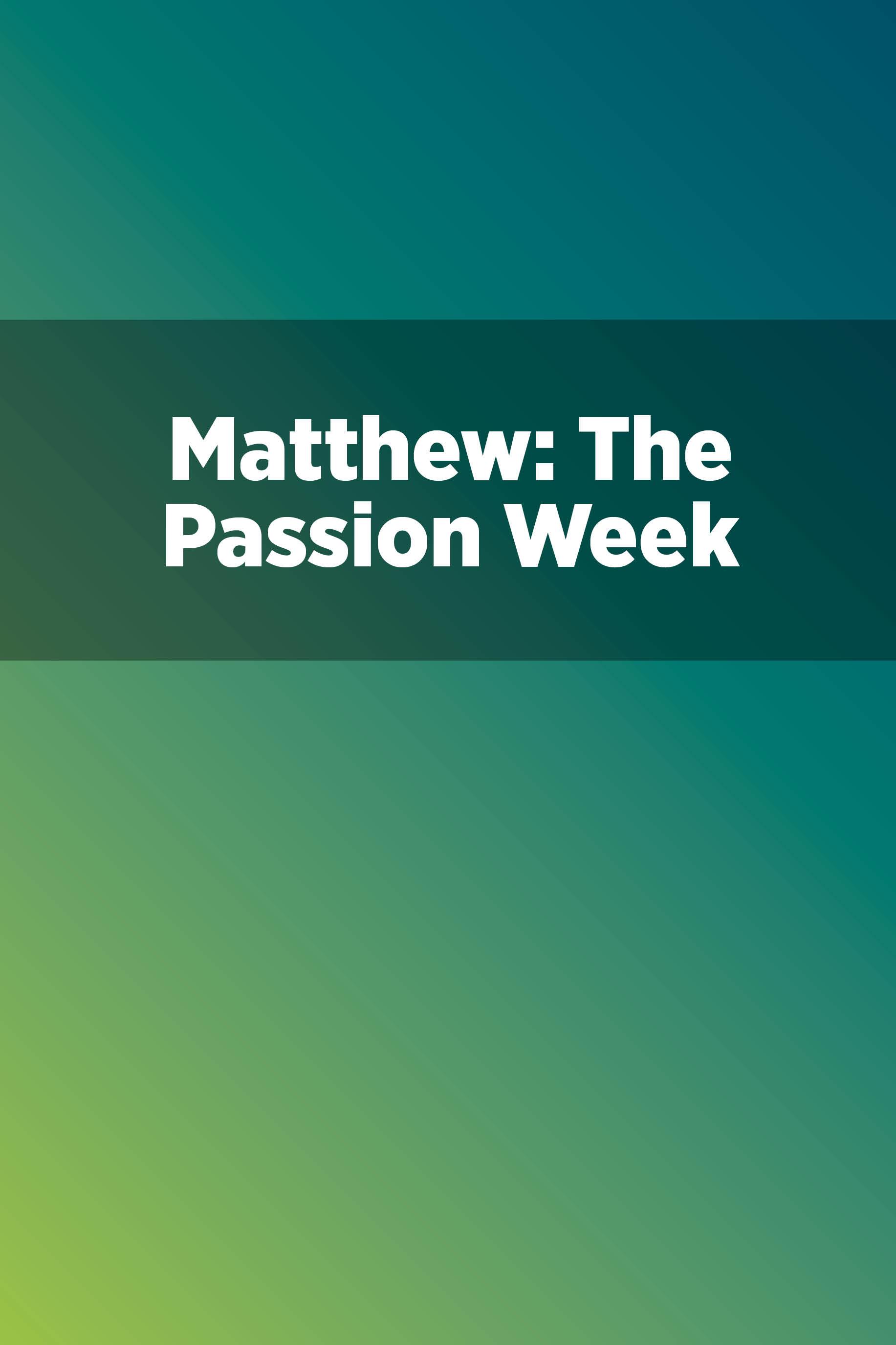 Matthew: The Passion Week