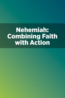 Nehemiah: Combining Faith with Action
