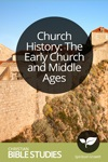Church History: The Early Church and Middle Ages