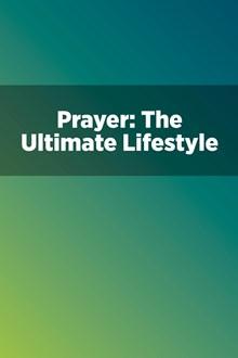 Prayer: The Ultimate Lifestyle