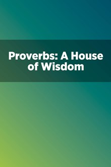 Proverbs: A House of Wisdom