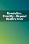 Revelation: Eternity—Beyond Death's Door