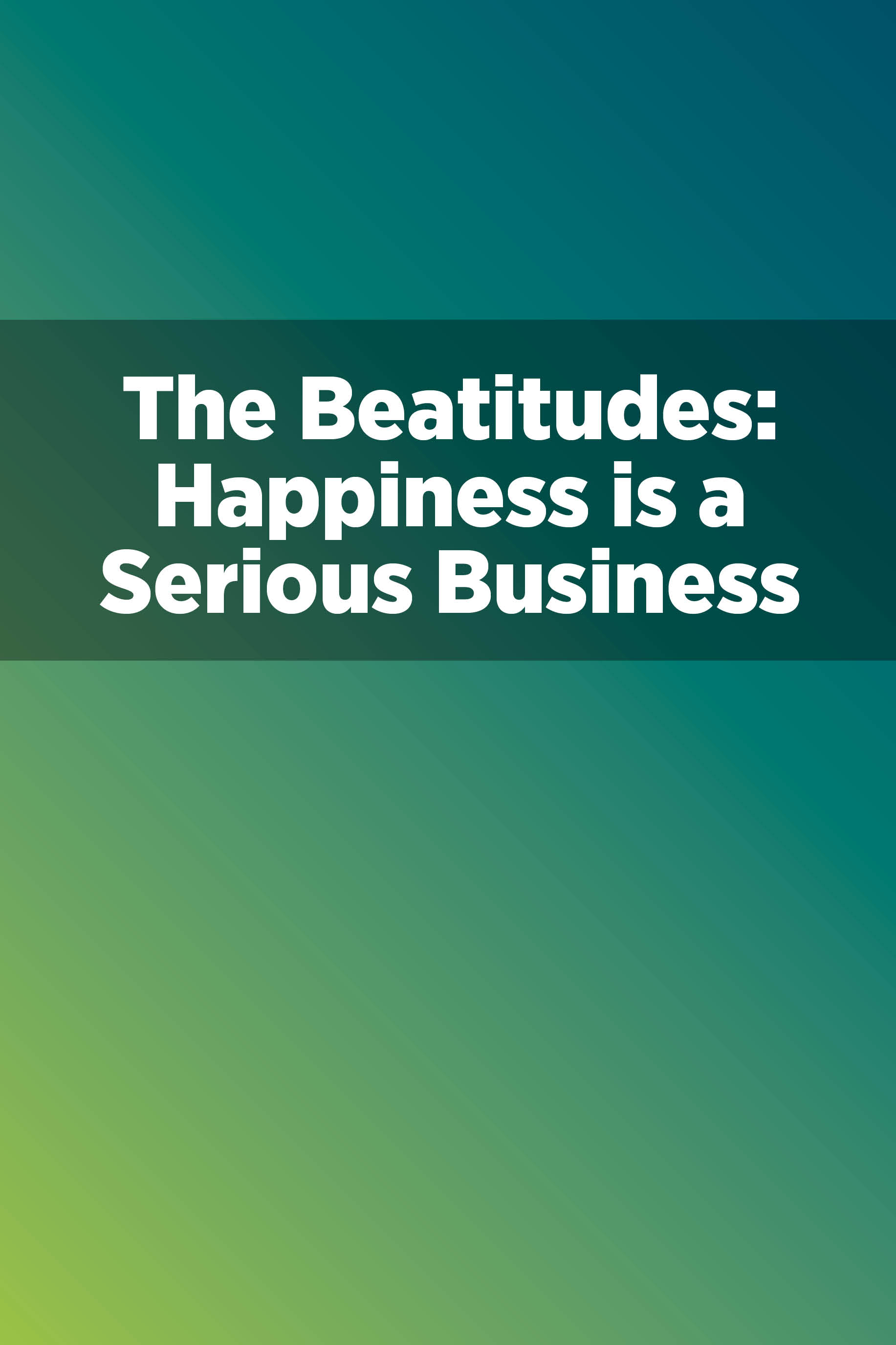 The Beatitudes: Happiness Is a Serious Business