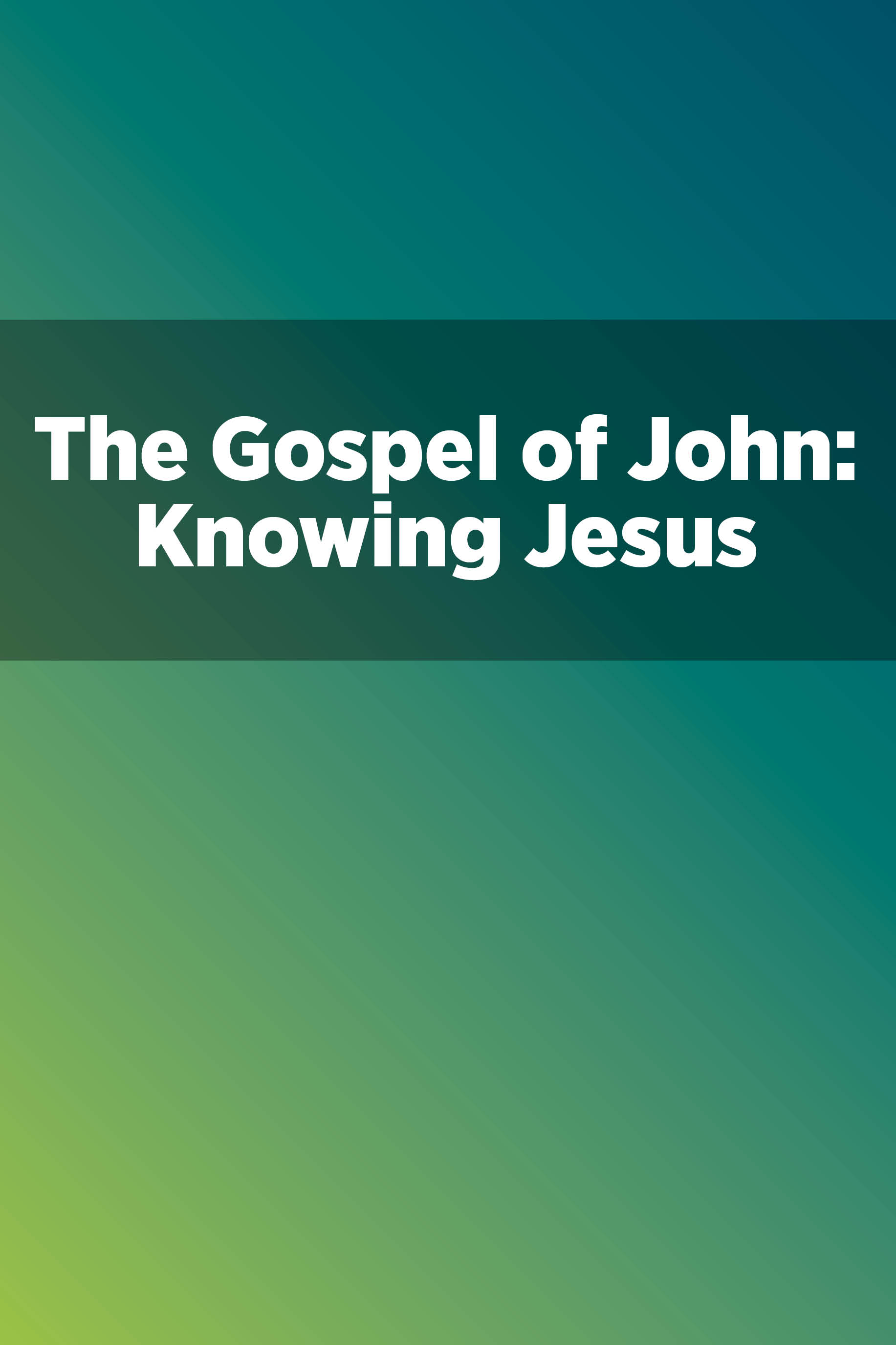 The Gospel of John: Knowing Jesus
