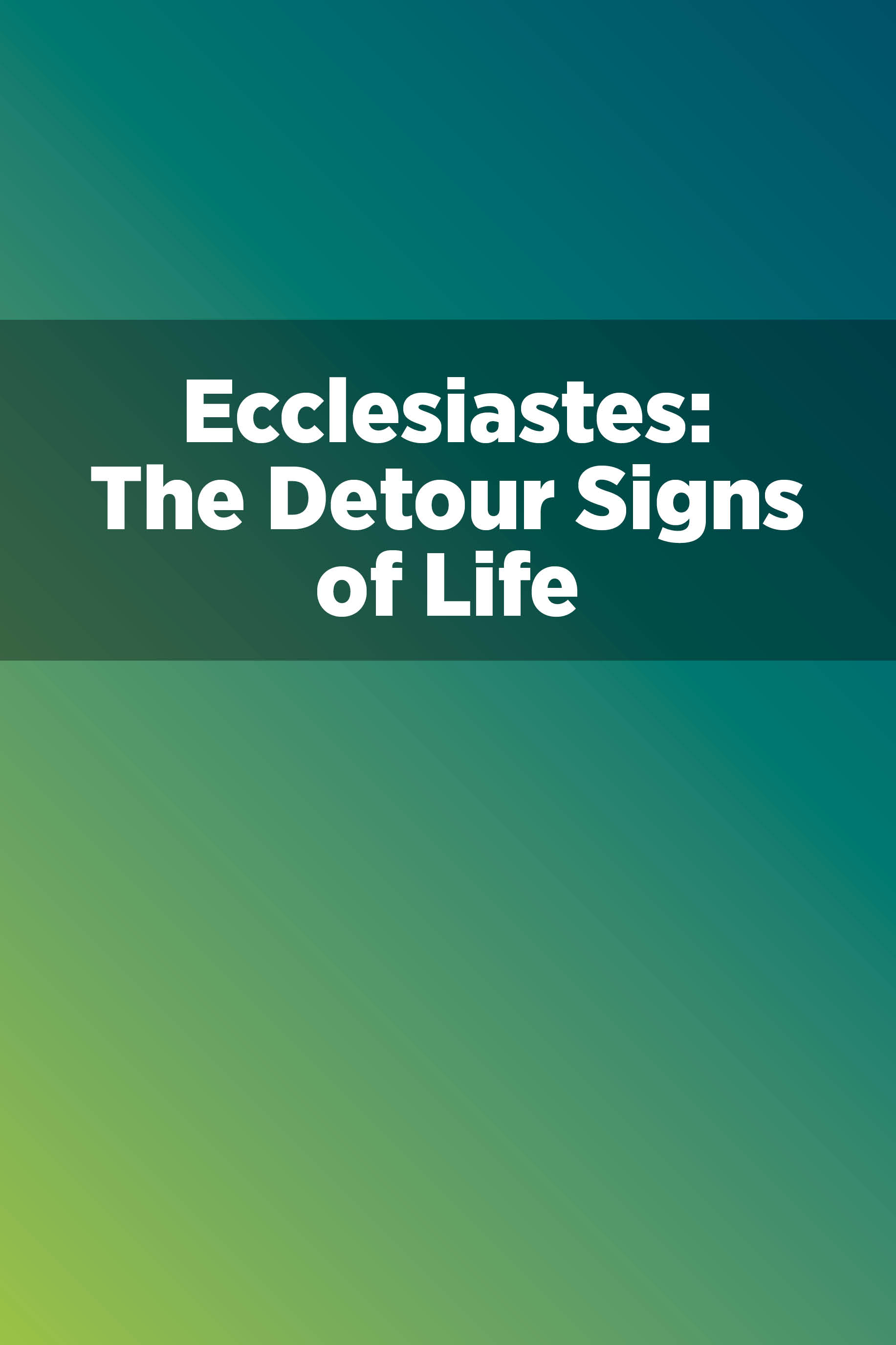 Ecclesiastes: The Detour Signs of Life