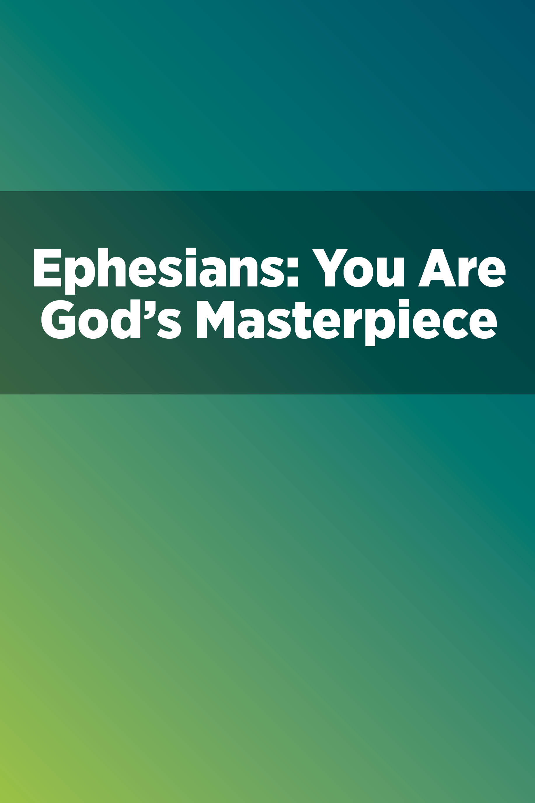 Ephesians: You Are God's Masterpiece