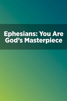 Ephesians: You Are God's Masterpiece