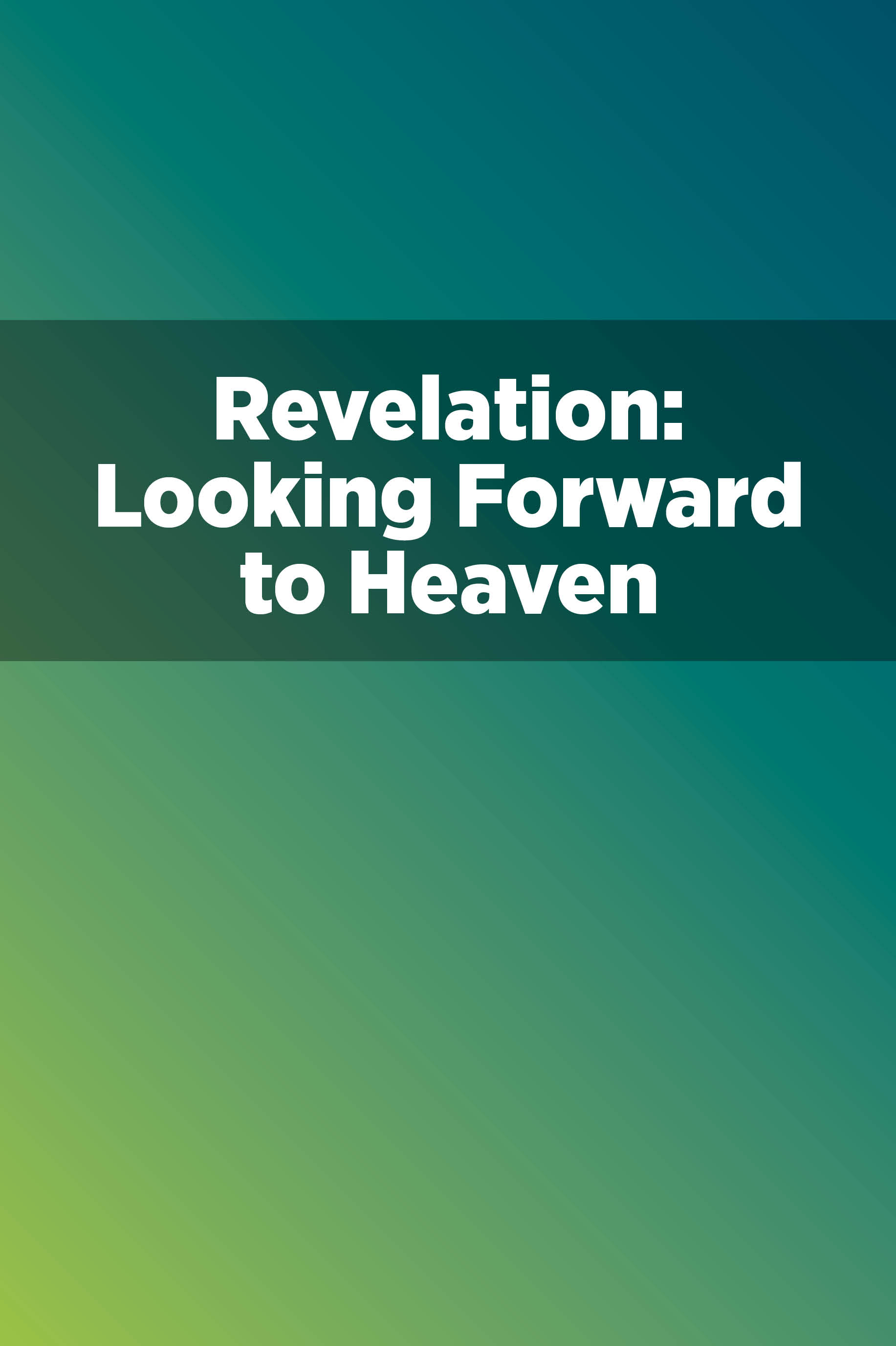 Revelation: Looking Forward to Heaven