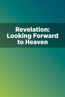Revelation: Looking Forward to Heaven