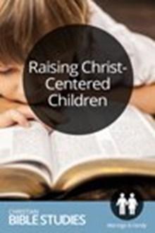 Raising Christ-Centered Children