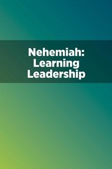 Nehemiah: Learning Leadership