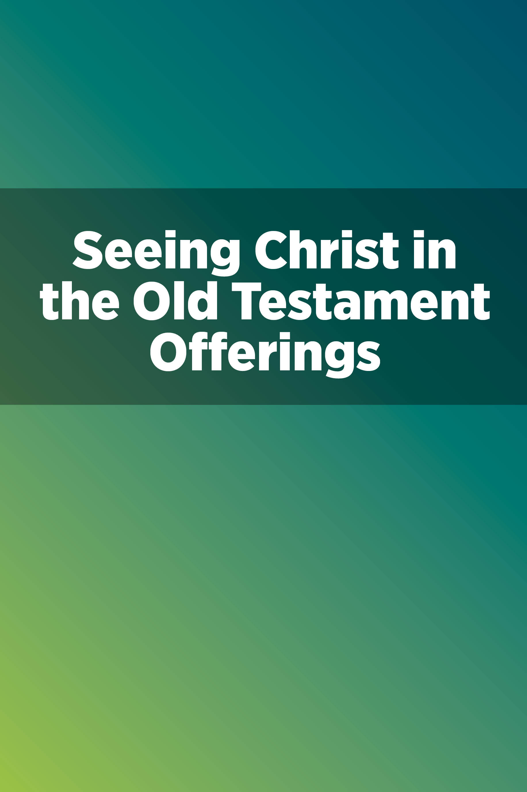 Seeing Christ in the Old Testament Offerings