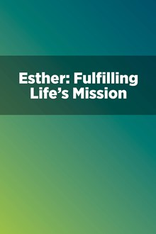 Esther: Fulfilling Life's Mission