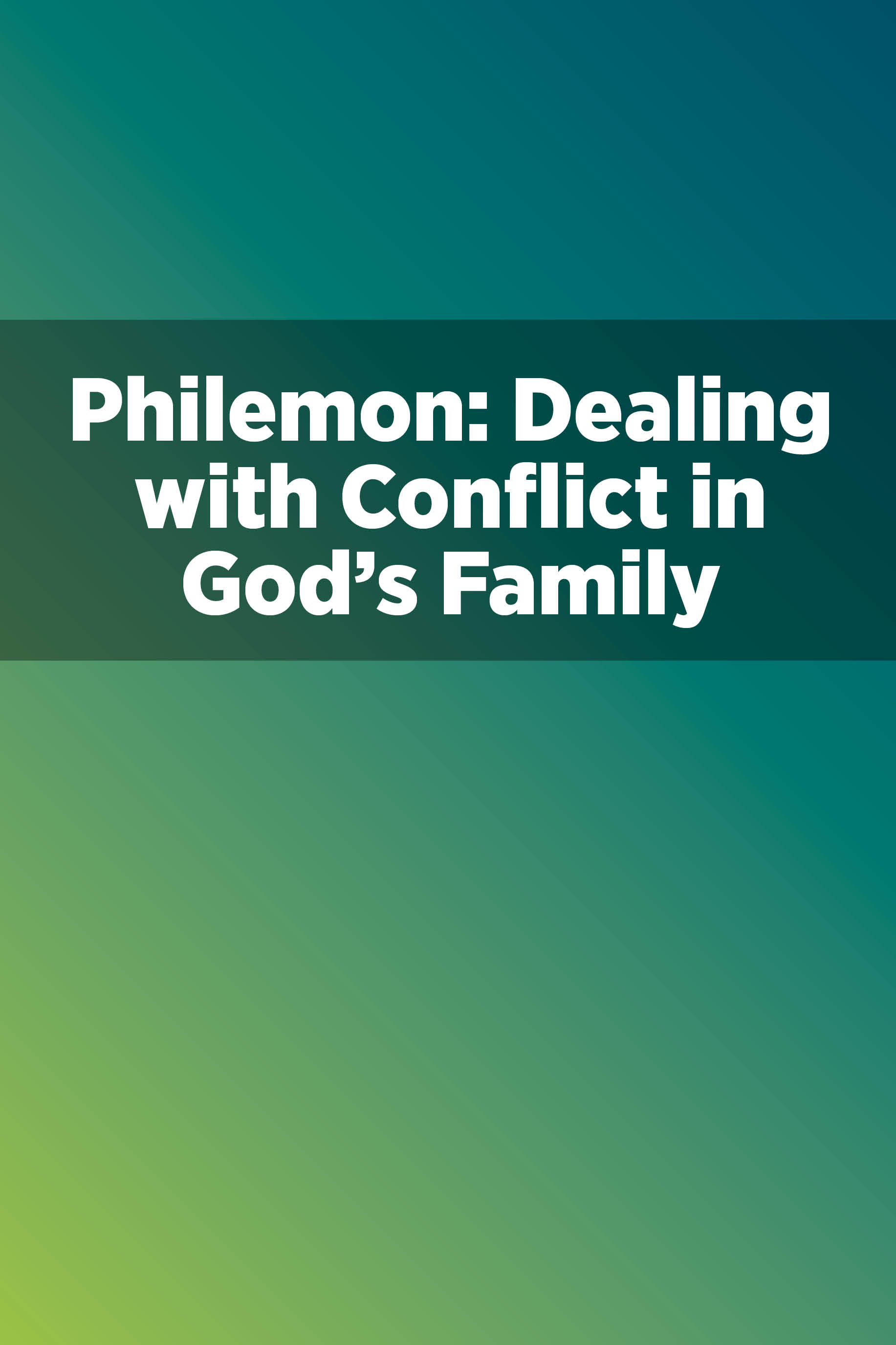 Philemon: Dealing with Conflict in God's Family