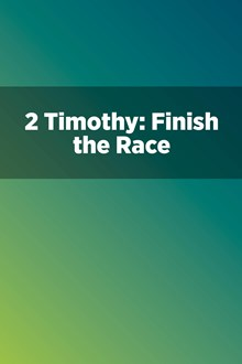 2 Timothy: Finish the Race