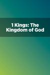 1 Kings: The Kingdom of God