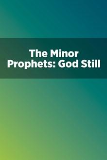 The Minor Prophets: God Still Speaks