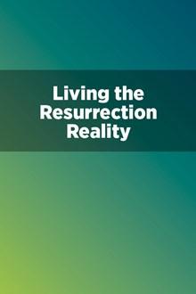 Living the Resurrection Reality