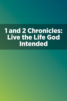 1 and 2 Chronicles: Live the Life God Intended