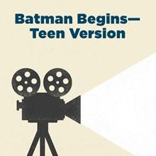 Batman Begins—Teen Version