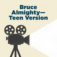 Bruce Almighty—Teen Version