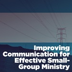 Improving Communication for Effective Small-Group Ministry
