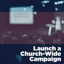 Launching a Church-Wide Campaign