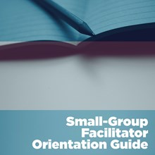 Small-Group Facilitator Orientation Guide