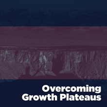Overcoming Growth Plateaus