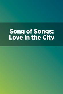 Song of Songs: Love in the City