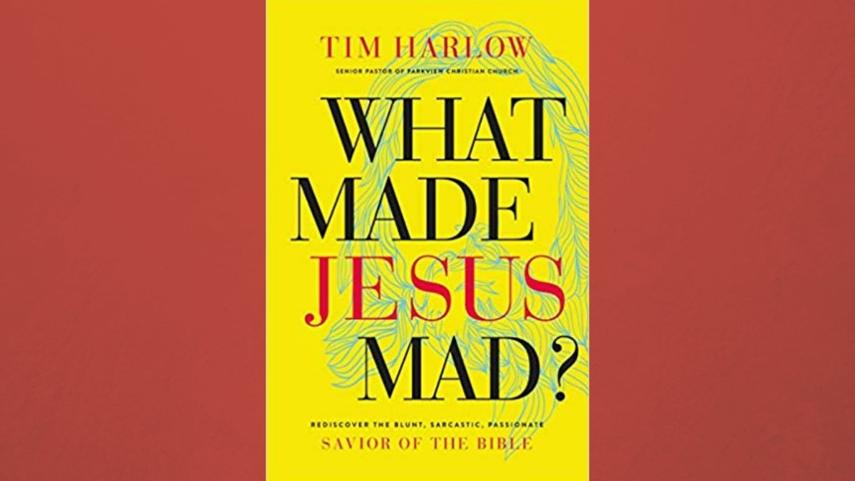 One-on-One with Tim Harlow on 'What Made Jesus Mad?'