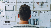 Church Planting R&D: Part 3 - Small Groups, Missional Communities & Micro-Churches