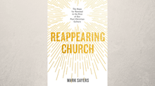One-on-One with Mark Sayers on the 'Reappearing Church'