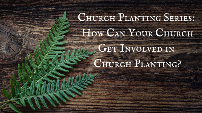 Church Planting Series: How Can Your Church Get Involved in Church Planting?