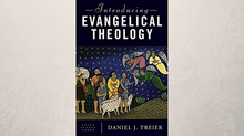 One-on-One with Daniel Treier on 'Introducing Evangelical Theology'